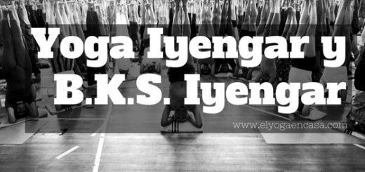 Qué es el yoga Iyengar y Quién es B.K.S. Iyengar